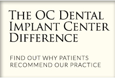 The OC Dental Implant Center difference. Find out why patients recommend our practice.