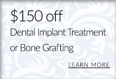 $150 off dental implant treatment or bone grafting. Learn more.
